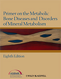 Primer on the Metabolic Bone Diseases and Disorders of Mineral Metabolism, 8th Edition